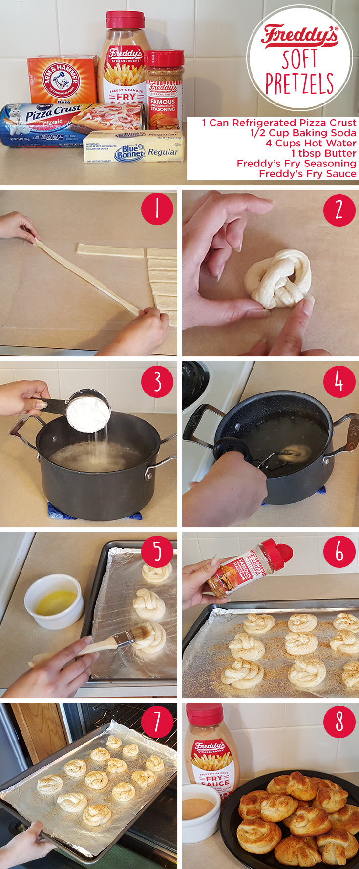Freddy's Soft Pretzels Pinterest Post. Ingredients: 1 can refrigerated pizza crust, 1/2 cup baking soda, 4 cups hot water, 1 tbsp butter, Freddy's Fry Seasoning, Freddy's Fry Sauce.