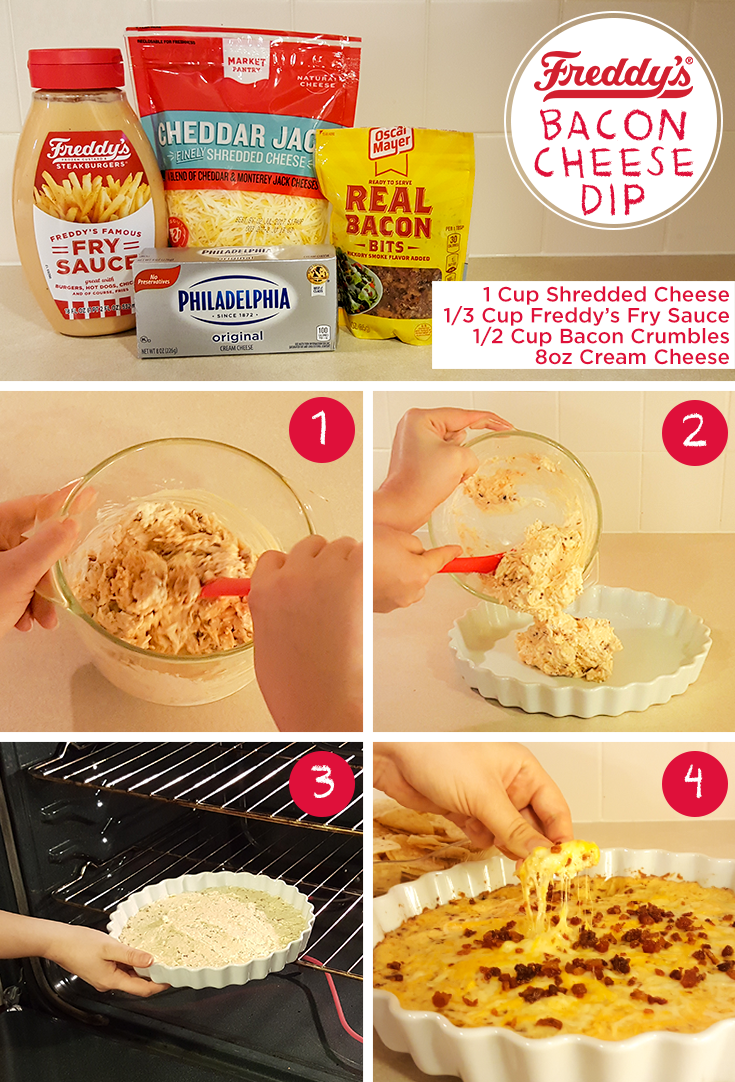 Bacon Cheese Dip Step By Step. Ingredients: 1 cup shredded cheese, 1/3 cup Freddy's Fry Sauce, 1/2 cup bacon crumbles. 8 oz cream cheese. D.I.Y Pinterest post.