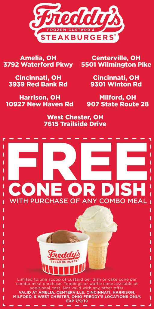 Freddy's Frozen Custard & Steakburgers Ohio Free frozen custard cake cone or dish with purchase of any combo meal. Expires July 9, 2019 one scoop of custard per combo meal purchase. Toppings or waffle cone available at additional charge. not valid with any other offer. Valid at Amelia, Centerville, Cincinnati, Harrison, Milford & West Chester Ohio locations only.