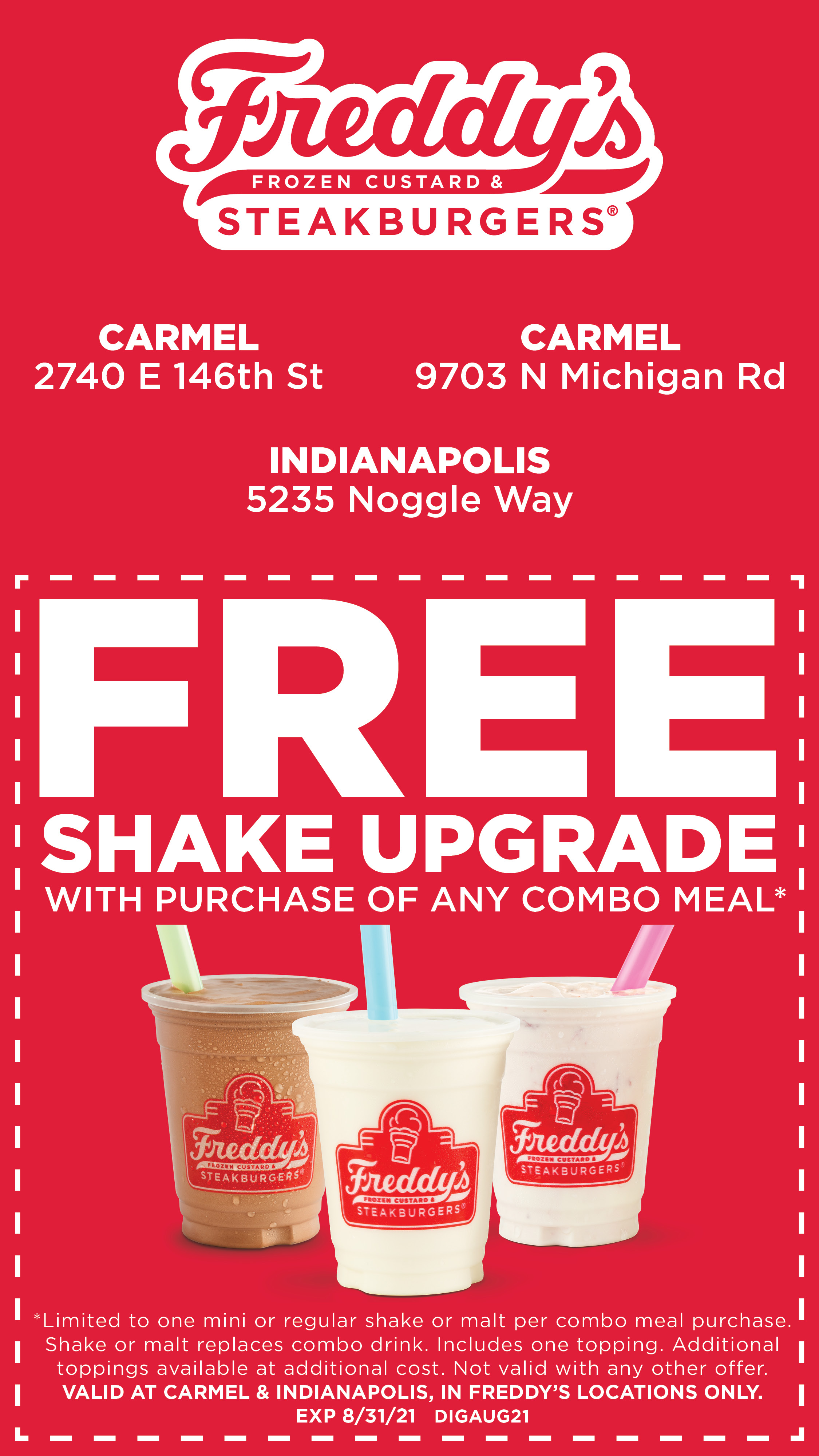Free shake upgrade coupon with purchase of any combo meal - valide at carmel & indianapolis freddys locations - expires 8/31/21